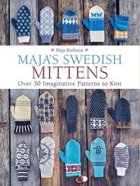 Maja's Swedish Mittens: Over 35 Imaginative Patterns to Knit (inbunden)