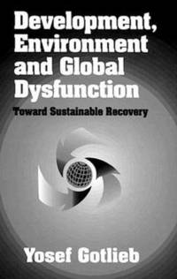 Development, Environment, and Global DysfunctionToward Sustainable Recovery (inbunden)