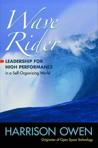 Wave Rider: Leadership for High Performance in a Self-Organizing World (häftad)