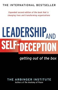 Leadership and Self-Deception: Getting out of the Box (häftad)