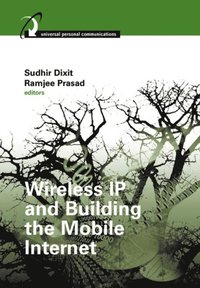 Wireless IP and Building the Mobile Internet (e-bok)