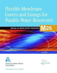 M25 Flexible-Membrane Covers and Linings for Potable-Water Reservoirs (häftad)
