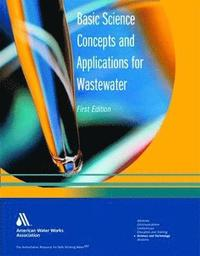 Basic Science Concepts and Applications for Wastewater (inbunden)