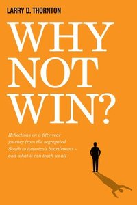 Why Not Win?: Reflections on a Fifty-Year Journey from the Segregated South to America's Board Rooms - And What It Can Teach Us All (inbunden)