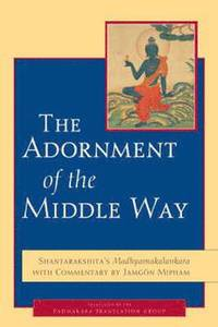 The Adornment Of The Middle Way (häftad)