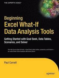 Beginning Excel What-if Data Analysis Tools: Getting Started With Goal Seek, Data Tables, Scenarios, & Solver (häftad)