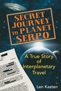 Secret Journey To Planet Serpo Av Len Kasten E Bok