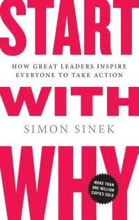 Start with Why: How Great Leaders Inspire Everyone to Take Action (inbunden)