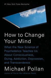 How to Change Your Mind: What the New Science of Psychedelics Teaches Us about Consciousness, Dying, Addiction, Depression, and Transcendence (inbunden)
