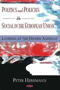 Politics &; Policies of the Social in the European Union (inbunden)
