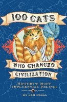100 Cats Who Changed Civilization (inbunden)