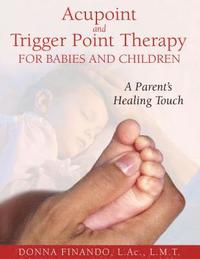Acupoint and Trigger Point Therapy for Babies and Children (häftad)