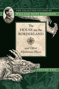 The House on the Borderland and Other Mysterious Places (häftad)
