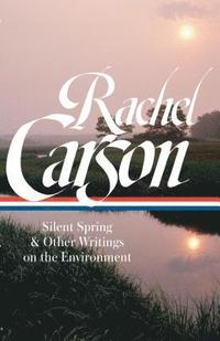 Rachel Carson: Silent Spring &; Other Environmental Writings (inbunden)