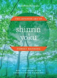 Shinrin Yoku: The Japanese Art of Forest Bathing (inbunden)