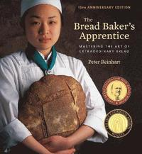 The Bread Baker's Apprentice, 15th Anniversary Edition (inbunden)