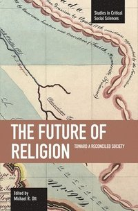 Future Of Religion, The: Toward A Reconciled Society (häftad)