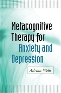 Metacognitive Therapy for Anxiety and Depression (häftad)