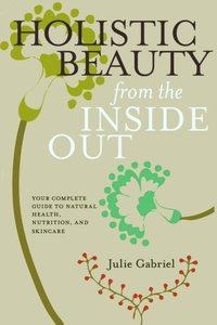 Holistic Beauty from the Inside Out (e-bok)