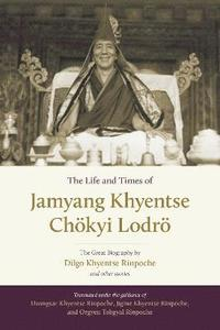 The Life And Times Of Jamyang Khyentse (inbunden)