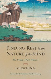 Finding Rest in the Nature of the Mind: The Trilogy of Rest, Volume 1 (häftad)