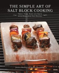 The Simple Art of Salt Block Cooking (inbunden)