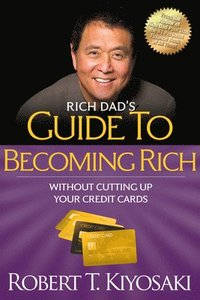 Rich Dad's Guide to Becoming Rich Without Cutting Up Your Credit Cards (häftad)