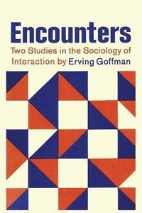 Encounters; Two Studies in the Sociology of Interaction (häftad)