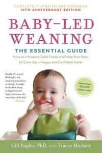 Baby-Led Weaning, Completely Updated and Expanded Tenth Anniversary Edition: The Essential Guide--How to Introduce Solid Foods and Help Your Baby to G (häftad)