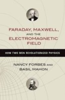 Faraday, Maxwell, and the Electromagnetic Field (inbunden)