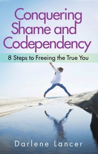 Conquering Shame and Codependency (e-bok)