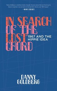 In Search of the Lost Chord: 1967 and the Hippie Idea (inbunden)