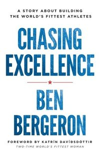 Chasing Excellence: A Story About Building the World's Fittest Athletes (häftad)