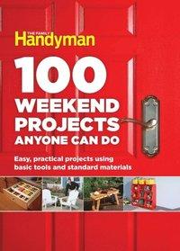 100 Weekend Projects Anyone Can Do av Editors At The Family Handyman (E-bok)