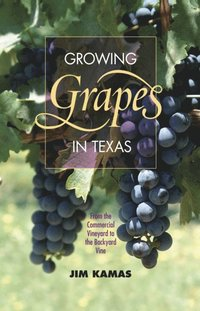 Growing Grapes in Texas (e-bok)