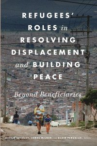 Refugees' Roles in Resolving Displacement and Building Peace (inbunden)