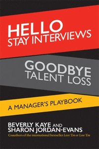 Hello Stay Interviews, Goodbye Talent Loss: A Manager's Playbook (häftad)