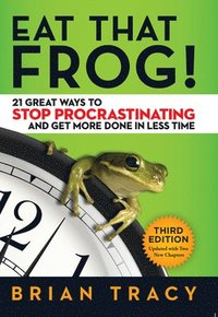 Eat That Frog! 21 Great Ways to Stop Procrastinating and Get More Done in Less Time (häftad)