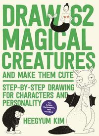 Draw 62 Magical Creatures and Make Them Cute (häftad)