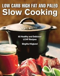 Low Carb High Fat and Paleo Slow Cooking (inbunden)