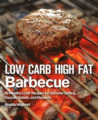 Low Carb High Fat Barbecue (inbunden)