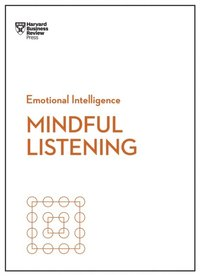 Mindful Listening (HBR Emotional Intelligence Series) (e-bok)