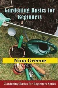 Gardening Basics For Beginners Nina Greene H Ftad 9781634282642 Bokus