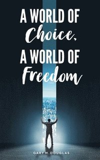 A World of Choice, A World of Freedom (häftad)
