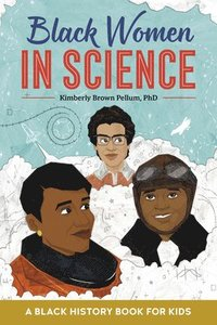 Black women in science : a black history book for kids / Kimberly Brown Pellum