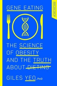 Gene Eating: The Science of Obesity and the Truth about Dieting (inbunden)