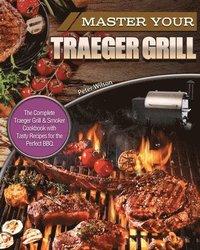 Master Your Traeger Grill Wilson Peter Wilson Häftad