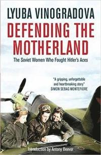 Defending the Motherland: The Soviet Women Who Fought Hitler's Aces (häftad)