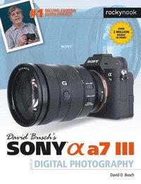 David Busch's Sony Alpha a7 III Guide to Digital Photography (häftad)