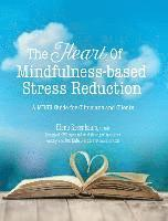 The Heart of Mindfulness-Based Stress Reduction: A Mbsr Guide for Clinicians and Clients (häftad)